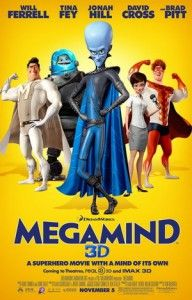 Really funny movies to watch - Megamind (Animated Comedy) starring Will Ferrell, Brad Pitt & Tina Fey.