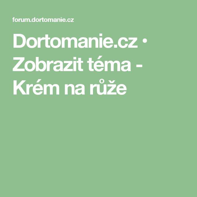 Dortomanie.cz • Zobrazit téma - Krém na růže