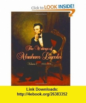 The Writings of Abraham Lincoln Volume 2  1843 - 1858 Newly Formatted; Edited by Arthur Brooks Lapsley (Timeless Classic ) (9781453776162) Abraham Lincoln, Arthur Brooks Lapsley, Timeless Classic , ISBN-10: 1453776168  , ISBN-13: 978-1453776162 ,  , tutorials , pdf , ebook , torrent , downloads , rapidshare , filesonic , hotfile , megaupload , fileserve