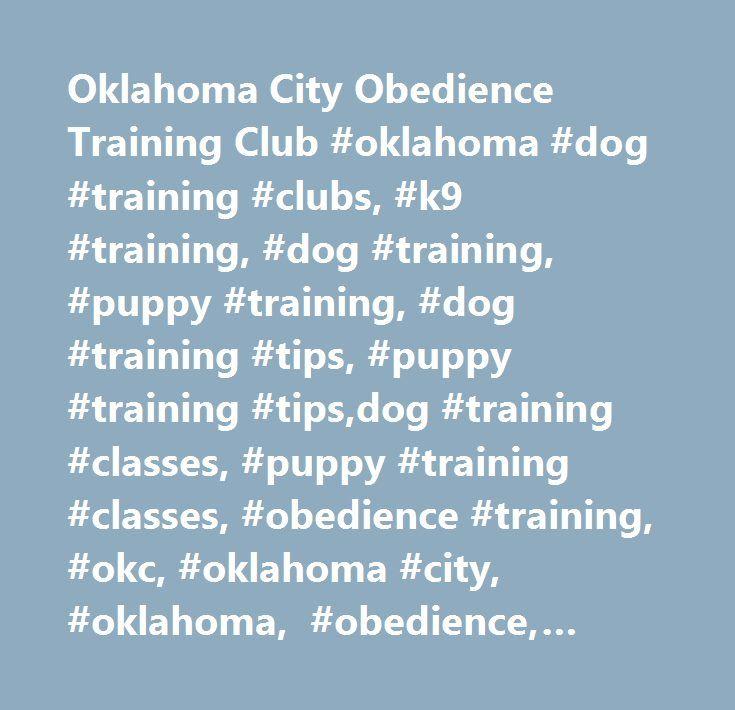 Oklahoma City Obedience Training Club #oklahoma #dog #training #clubs, #k9 #training, #dog #training, #puppy #training, #dog #training #tips, #puppy #training #tips,dog #training #classes, #puppy #training #classes, #obedience #training, #okc, #oklahoma #city, #oklahoma, #obedience, #school, #novice, #rally, #open, #utility, #dog #trainer, #akc, #cd, #cdx, #ud, #udx, #otch, #dog, #canine, #training, #puppy…
