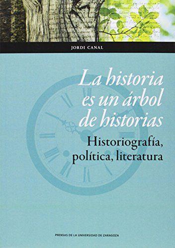 La historia es un árbol de historias : historiografía, política y literatura, 2014 http://absysnetweb.bbtk.ull.es/cgi-bin/abnetopac01?TITN=523773