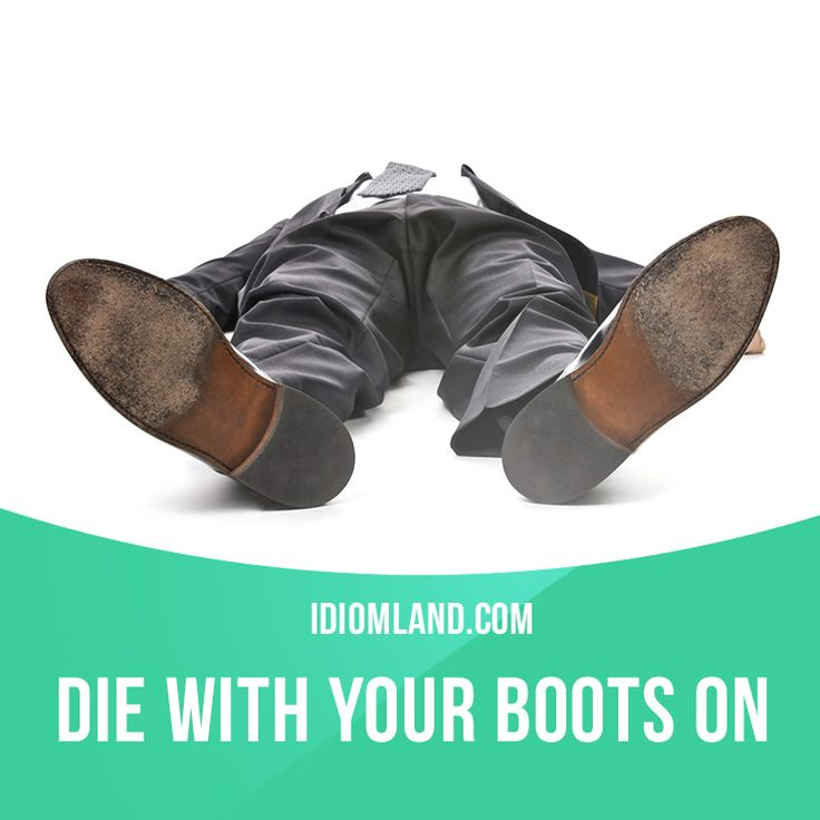 """Die with your boots on"" means ""to die while you are still actively involved in your work"".  Example: The man worked hard all his life and died with his boots on when he had a heart attack at the factory.   #idiom #idioms #saying #sayings #phrase #phrases #expression #expressions #english #englishlanguage #learnenglish #studyenglish #language #vocabulary #dictionary #grammar #efl #esl #tesl #tefl #toefl #ielts #toeic #englishlearning"