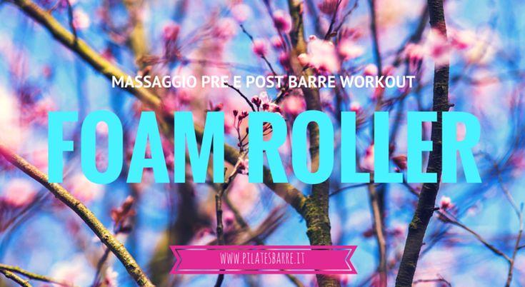 I vantaggi e gli esercizi del massaggio pre e post allenamento con il Foam roller o rullo. Dopo la Barre o sbarra, la danza e altri allenamenti di fitness.