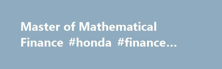 Master of Mathematical Finance #honda #finance #corp http://finance.nef2.com/master-of-mathematical-finance-honda-finance-corp/  #mathematical finance # Master of Mathematical Finance The Master of Mathematical Finance (MMF) program at Illinois Tech is a professional (non-thesis) interdisciplinary program offered jointly by the Department of Applied Mathematics in the College of Science and the Stuart School of Business. The MMF program provides individuals interested in pursuing careers in…