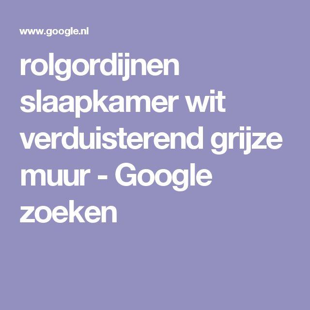 rolgordijnen slaapkamer wit verduisterend grijze muur - Google zoeken