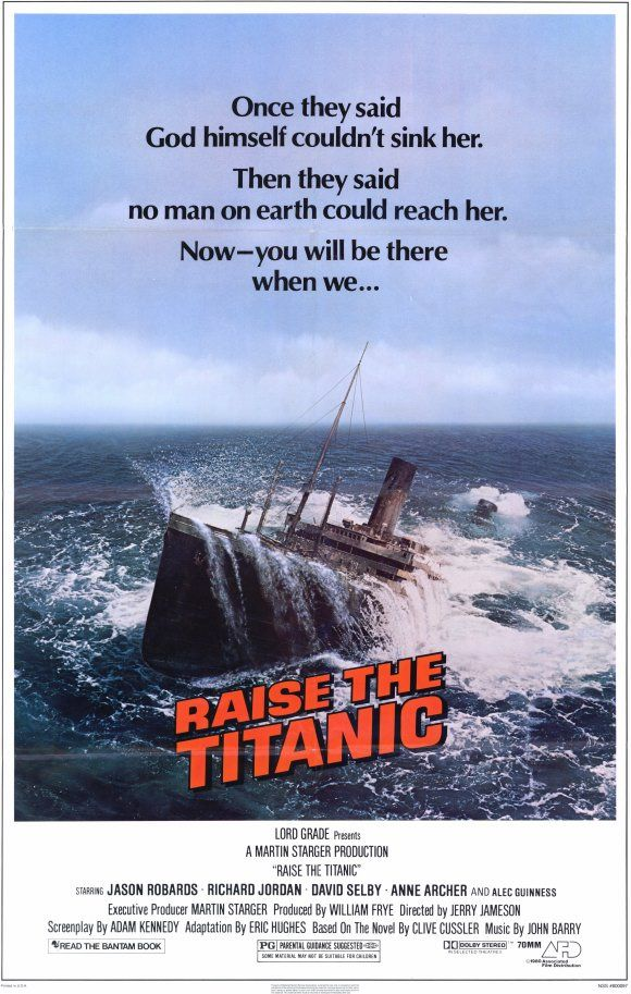 Raise the TITANIC (1980 ) Staring  Jason Robards, Richard Jordan, David Selby, Anne Archer, and Sir Alec Guinness. Based on the 1976 adventure novel by Clive Cussler.