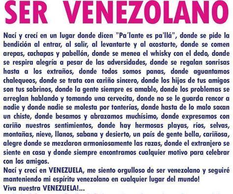 Ser Venezolano... nací y crecí en Venezuela y me siento orgullosa de ser Venezolana,        Viva mi VENEZUELA!...