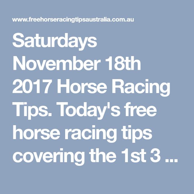 Saturdays November 18th 2017 Horse Racing Tips. Today's free horse racing tips covering the 1st 3 races everywhere...