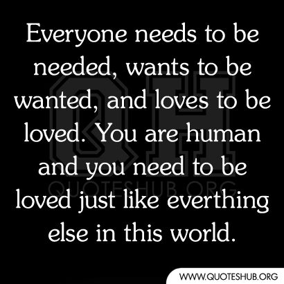 Everyone needs to be needed...