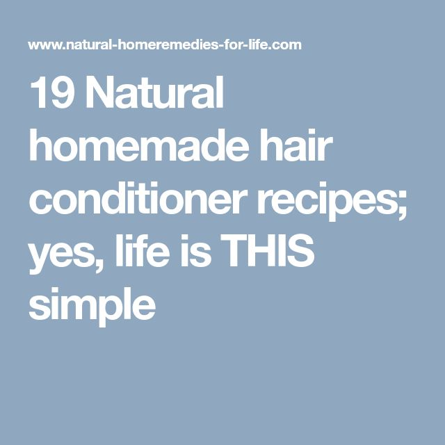 19 Natural homemade hair conditioner recipes; yes, life is THIS simple