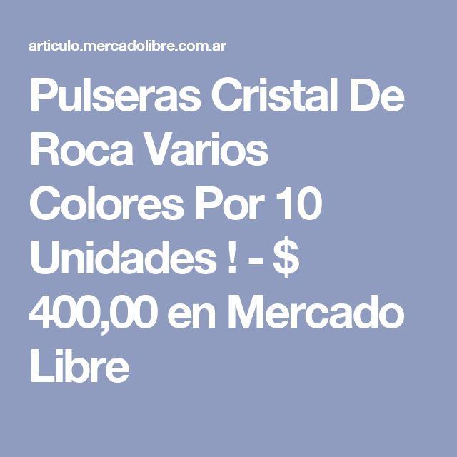 Pulseras Cristal  De Roca Varios Colores Por 10 Unidades ! - $ 400,00 en Mercado Libre