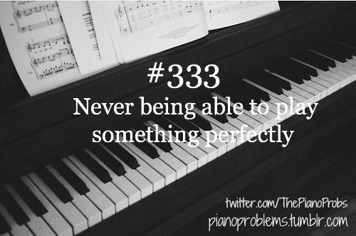 Lol losers. I play perfectly all the time, it's called COMPOSING.