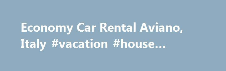 Economy Car Rental Aviano, Italy #vacation #house #rentals http://renta.nef2.com/economy-car-rental-aviano-italy-vacation-house-rentals/  #economy rental car # Economy rental cars in downtown around Aviano 24.1 mi / 38.79 km If you value a lot your finances and look for the vehicle to move in and out of town quickly for affordable price – then car rental economy is something to be considered. Rentalcars24h.com allows you to get economy car rental without considerable financial losses…