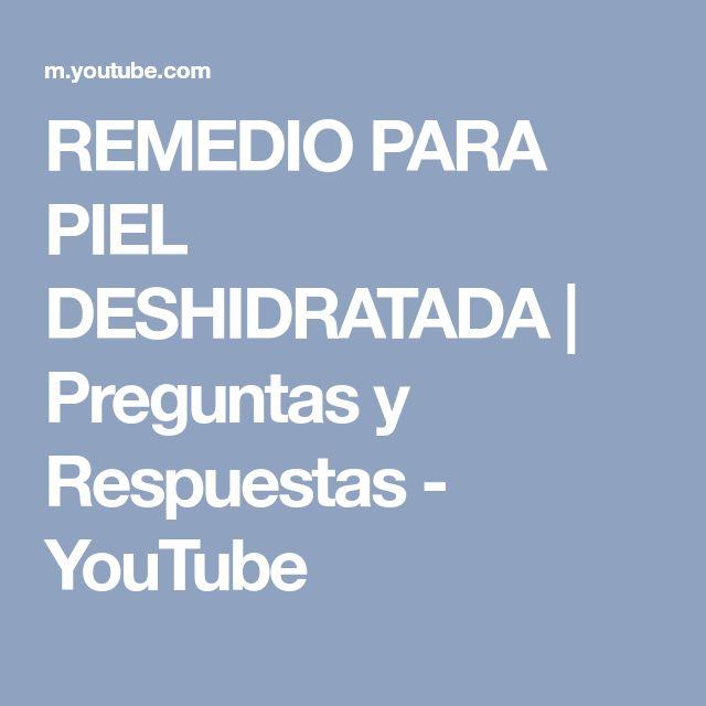 REMEDIO PARA PIEL DESHIDRATADA   Preguntas y Respuestas - YouTube