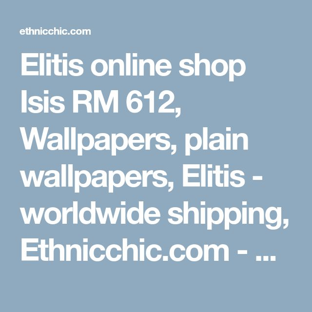 Elitis online shop Isis RM 612, Wallpapers, plain wallpapers, Elitis - worldwide shipping, Ethnicchic.com - Ethnic Chic