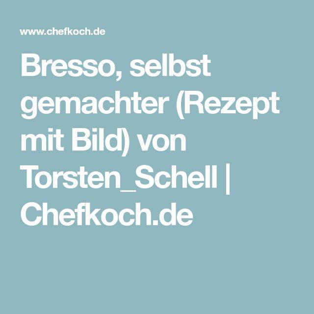 Bresso, selbst gemachter (Rezept mit Bild) von Torsten_Schell | Chefkoch.de