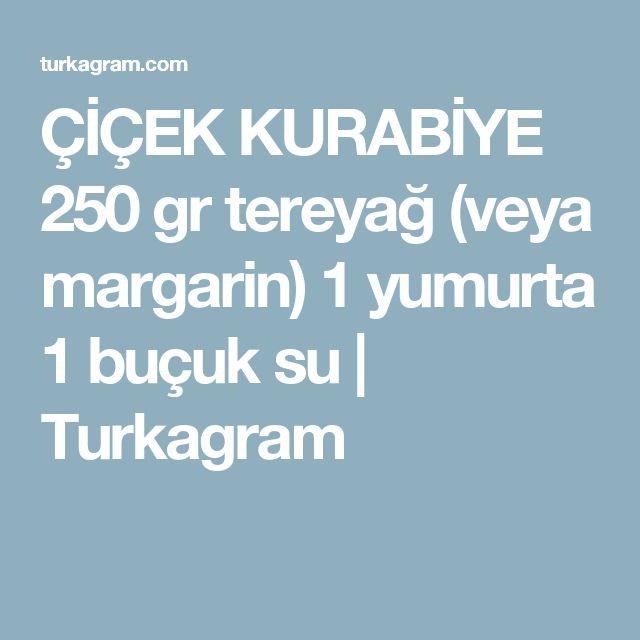ÇİÇEK KURABİYE 250 gr tereyağ (veya margarin) 1 yumurta 1 buçuk su | Turkagram