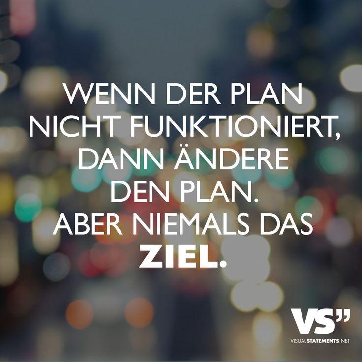 Wenn der Plan nicht funktioniert, dann ändere den Plan. Aber niemals das Ziel. - VISUAL STATEMENTS®