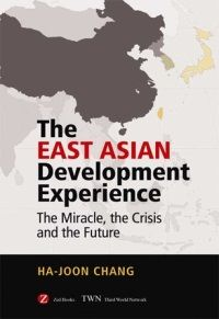 The East Asian development experience : the miracle, the crisis and the future / Ha-Joon Chang. -- London ;  New York :  Zed Books ;  Penang :  Third World Network,  cop. 2006.