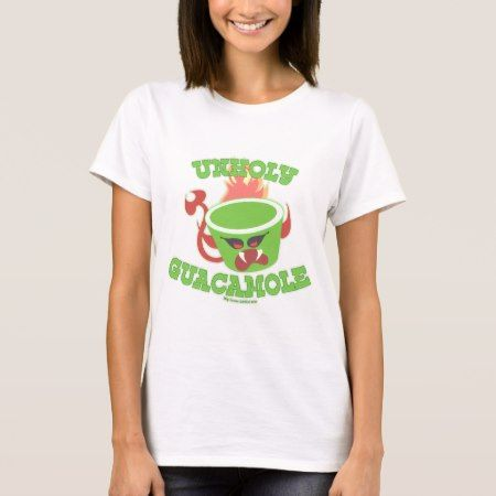 Unholy Guacamole T-Shirt - click/tap to personalize and buy