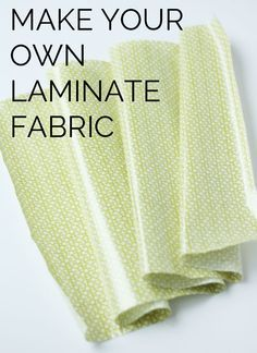 Make your own laminate with any fabric! Also, tips for sewing with laminated fabrics.