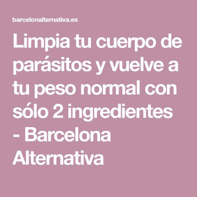 Limpia tu cuerpo de parásitos y vuelve a tu peso normal con sólo 2 ingredientes - Barcelona Alternativa