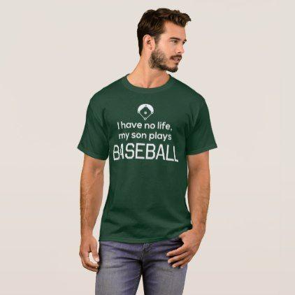 I Have No Life My Son Plays Baseball T-Shirt - humor funny fun humour humorous gift idea