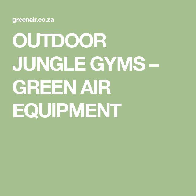 OUTDOOR JUNGLE GYMS – GREEN AIR EQUIPMENT