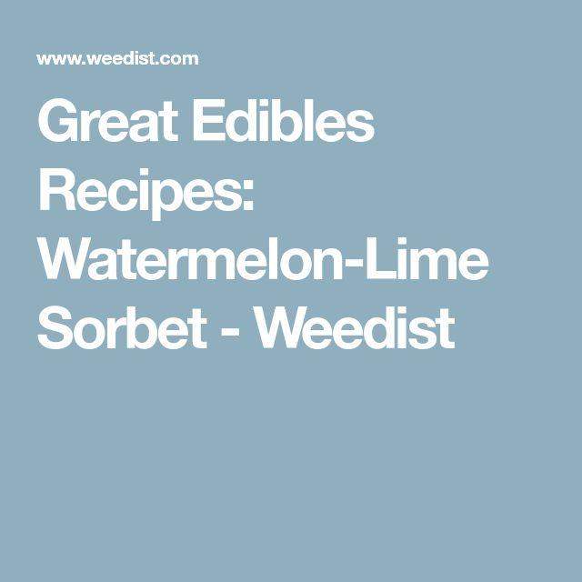 Great Edibles Recipes: Watermelon-Lime Sorbet - Weedist