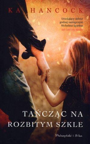 """Ka Hancock, """"Tańcząc na rozbitym szkle"""", przeł. Magdalena Filipczuk, Michał Filipczuk, Prószyński i S-ka, Warszawa 2013.  604 strony"""