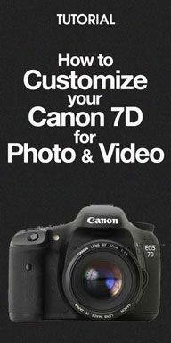 Tutorial: How to custom configure your Canon EOS 7D settings for Photo and Video