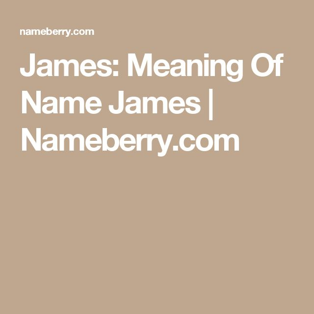 James: Meaning Of Name James | Nameberry.com
