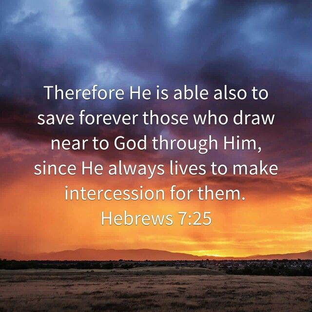 Hebrews 7:25 - It is powerful that Jesus ALWAYS lives to make intercession for us! He is also able to save us forever! From CBS Hebrews study at CITC. 5-21-16