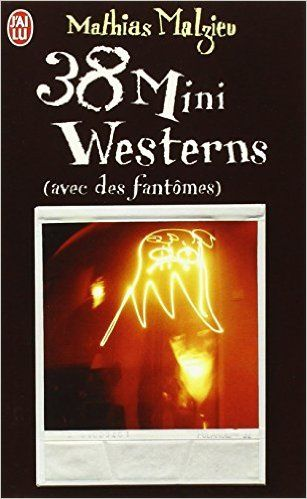 Amazon.fr - 38 mini westerns (avec des fantômes) - Mathias Malzieu - Livres
