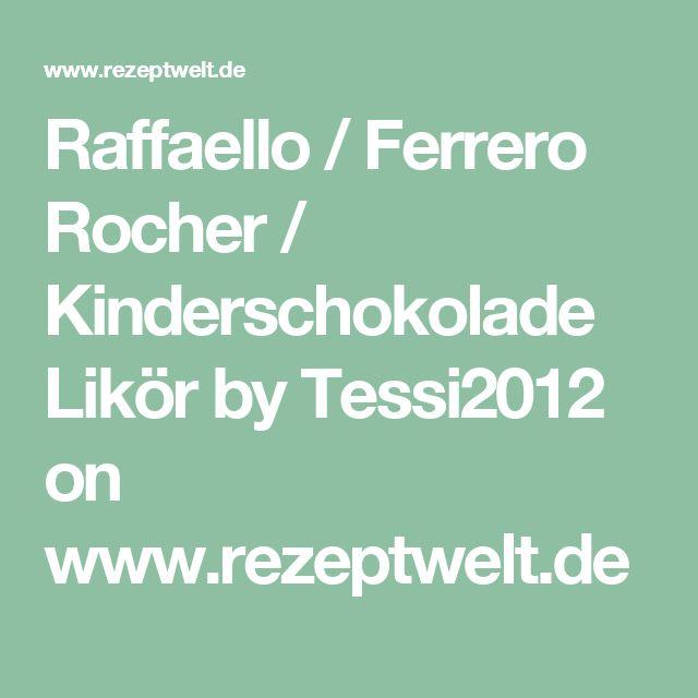 Raffaello / Ferrero Rocher / Kinderschokolade Likör by Tessi2012 on www.rezeptwelt.de
