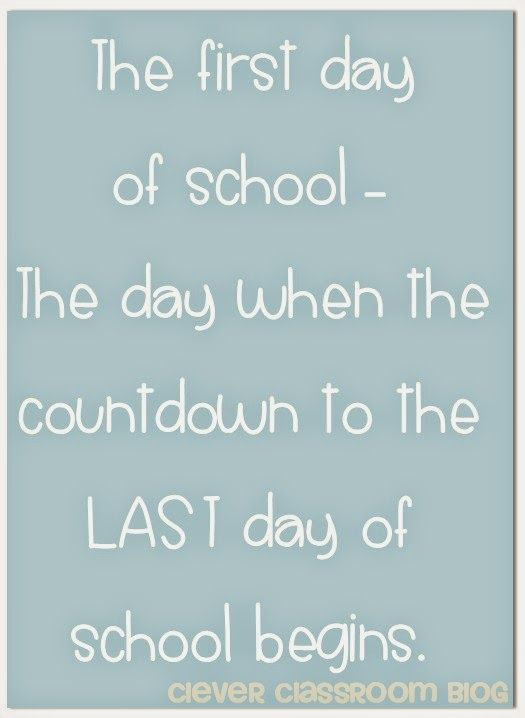 The first day of school - the day when the countdown to the LAST day of school begins. Clever Classroom quotes for school
