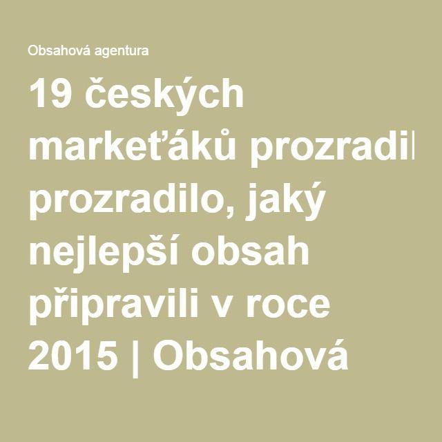 19 českých markeťáků prozradilo, jaký nejlepší obsah připravili v roce 2015 | Obsahová agentura