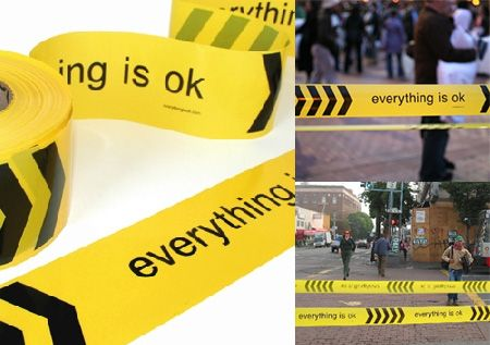 Everything is OK Tape      This project exemplifies the power of design to alter meaning through context, and invites people to question (not simply accept) the veracity of its message.