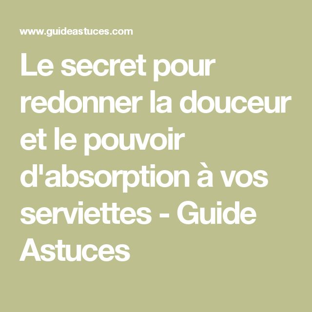 Le secret pour redonner la douceur et le pouvoir d'absorption à vos serviettes - Guide Astuces