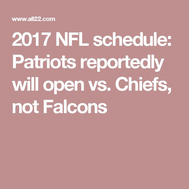 2017 NFL schedule: Patriots reportedly will open vs. Chiefs, not Falcons