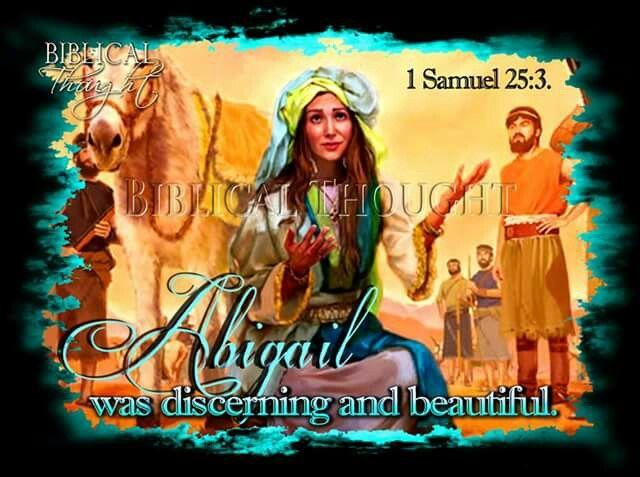 Abigail both discerning and beautiful ~ 1 Samuel 25:3.