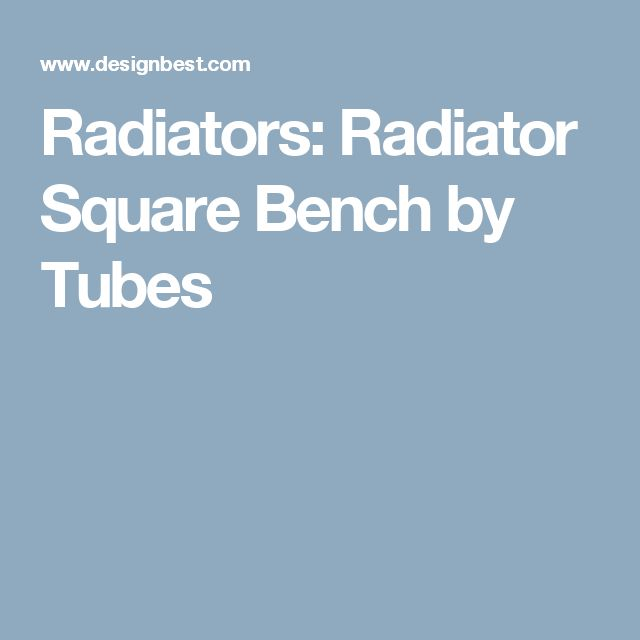 Radiators: Radiator Square Bench by Tubes