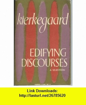 Edifying Discourses A selection (Harper torch) Soren Kierkegaard ,   ,  , ASIN: B0007DM21K , tutorials , pdf , ebook , torrent , downloads , rapidshare , filesonic , hotfile , megaupload , fileserve