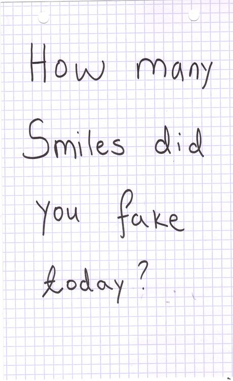 """""""How many smiles did you fake today?"""" Something to ponder on... How many, why and was it necessary?"""