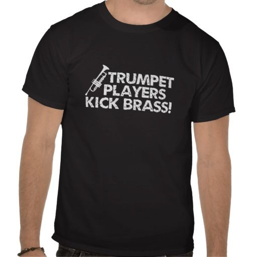 Trumpet Players Kick Brass! Funny Music / Marching Band T Shirts
