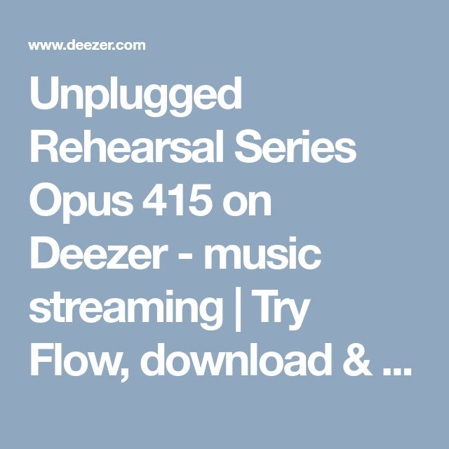 Unplugged Rehearsal Series Opus 415 on Deezer - music streaming | Try Flow, download & listen to free music