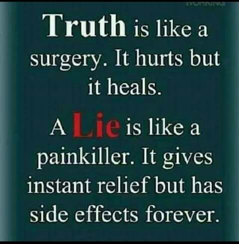 Truth is like a surgery. Lies are like painkiller.