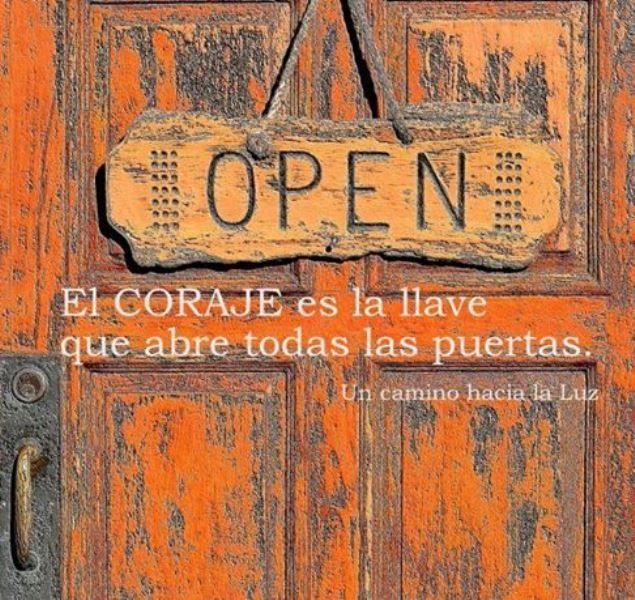 El coraje es la llave que abre todas las puertas*