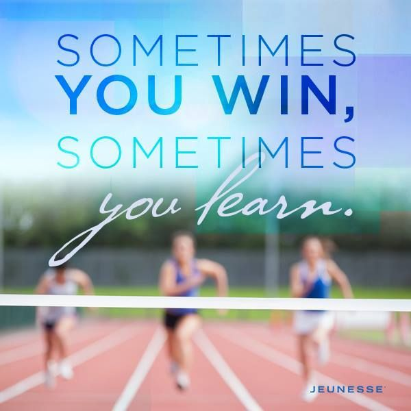 Sometimes you win, sometimes you learn. -Unknown