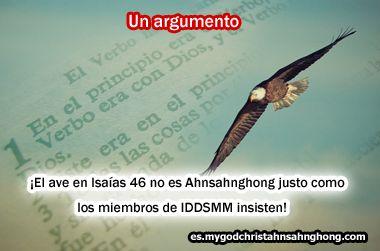 El ave en Isaías 46 no es Ahnsahnghong justo como los miembros de IDDSMM insisten Argumento: ≪La Iglesia de Dios Sociedad Misionera Mundial insiste que el ave en Isaías capítulo 46 indica Ahnsahngh…